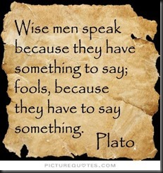 wise-men-speak-because-they-have-something-to-say-fools-because-they-have-to-say-something-quote-1